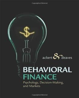 Behavioral Finance: Psychology, Decision Making, and Markets, by Ackert 9780324661170