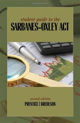 Student Guide to the Sarbanes-Oxley Act, by Prentice, 2nd Edition 9780324827194