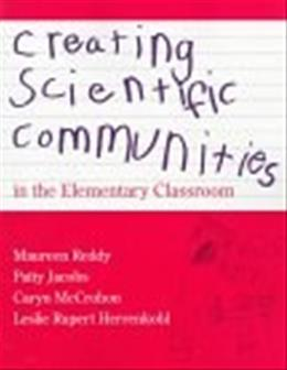 Creating Scientific Communities in the Elementary Classroom, by Jacobs 9780325000084