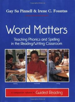 Word Matters: Teaching Phonics and Spelling in the Reading Writing Classroom, by Pinnel 9780325000510