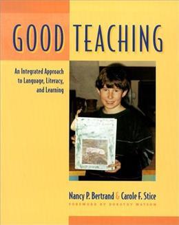 Good Teaching: An Integrated Approach to Language, Literacy, and Learning, by Bertrand 9780325003597