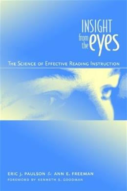Insight from the Eyes: The Science of Efffective Reading Instruction 1 9780325005829