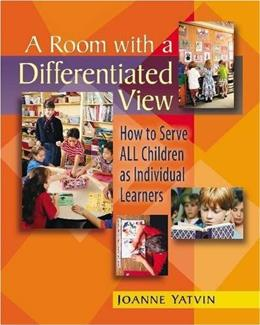 A Room with a Differentiated View: How to Serve ALL Children as Individual Learners 1 9780325006697