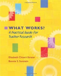 What Works?: A Practical Guide for Teacher Research, by Chiseri-Strater 9780325007137
