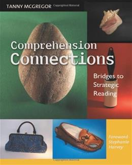 Comprehension Connections: Bridges to Strategic Reading, by McGregor 9780325008875