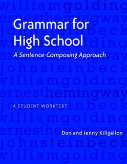 Grammar for High School: A Sentence Composing Approach, A Student Worktext, by Killgallon 9780325010465
