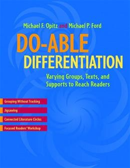 Doable Differentiation: Varying Groups, Texts, and Supports to Reach Readers, by Opitz 9780325012834