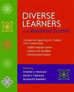 Diverse Learners in the Mainstream Classroom: Strategies for Supporting all Students Across Content Areas: English Language Learners, Students with Disabilities, Gifted Talented Students, by Freeman 9780325013138