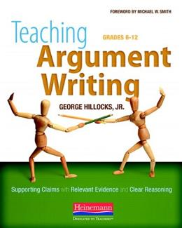 Teaching Argument Writing, by Hillocks, Grades 6-12 9780325013961