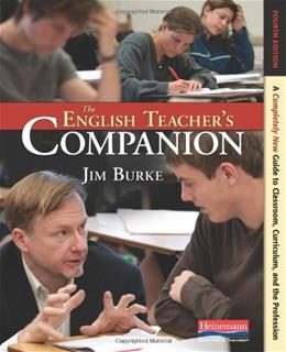 The English Teachers Companion, Fourth Edition: A Completely New Guide to Classroom, Curriculum, and the Profession 4 9780325028408
