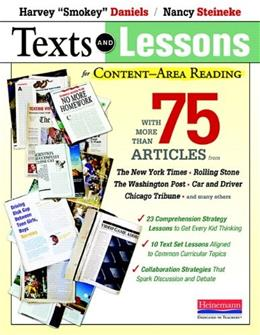 Texts and Lessons for Content Area Reading: With More Than 75 Articles from The New York Times, Rolling Stone, The Washington Post, Car and Driver, Chicago Tribune, and Many Others, by Daniels 9780325030876