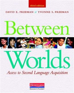 Between Worlds: Access to 2nd Language Acquisition, by Freeman, 3rd Edition 9780325030883