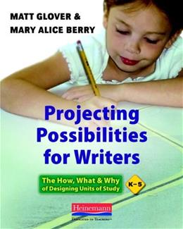 Projecting Possibilities for Writers: The How, What, and Why of Designing Units of Study, K-5, by Glover 9780325041926