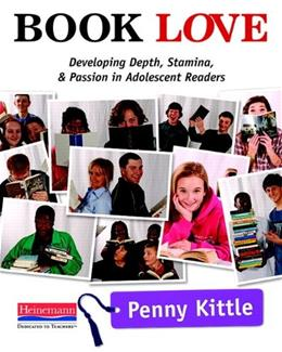 Book Love: Developing Depth, Stamina, and Passion in Adolescent Readers, by Kittle 9780325042954