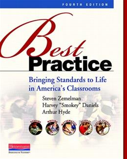 Best Practice: Bringing Standards to Life in Americas Classrooms, by Zemelman, 4th Edition 9780325043548