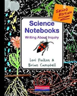 Science Notebooks: Writing About Inquiry, by Fulton, 2nd Edition 9780325056593