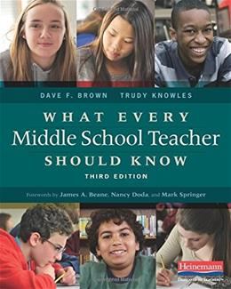 What Every Middle School Teacher Should Know, by Brown, 3rd Edition 9780325057552