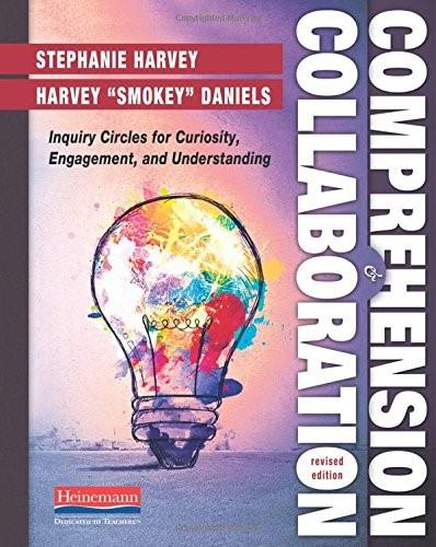 Comprehension and Collaboration, Revised Edition: Inquiry Circles for Curiosity, Engagement, and Understanding, by Harvey 9780325062860