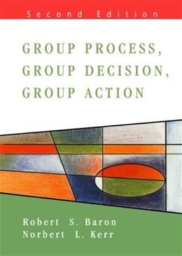 Group Process, Group Decision, Group Action, by Baron, 2nd Edition 9780335206971