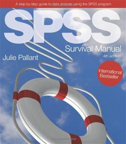 SPSS Survival Manual: A Step by Step Guide to Data Analysis Using SPSS, by Pallant, 4th Edition 9780335242399