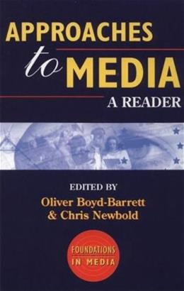 Approaches to Media: A Reader (Foundations in Media) 0 9780340652299