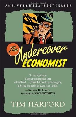 Undercover Economist: Exposing Why the Rich Are Rich, the Poor Are Poor and Why You Can Never Buy a Decent Used Car!, by Harford 9780345494016