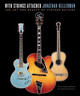With Strings Attached: The Art and Beauty of Vintage Guitars, by Kellerman 9780345499783