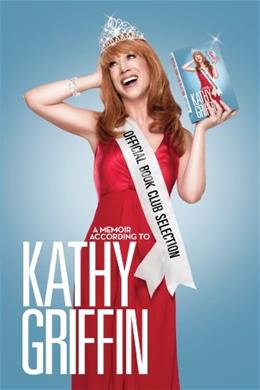 Official Book Club Selection: A Memoir According to Kathy Griffin, by Griffin 9780345518514