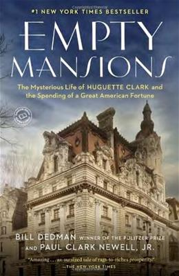 Empty Mansions: The Mysterious Life of Huguette Clark and the Spending of a Great American Fortune, by Dedman 9780345534538