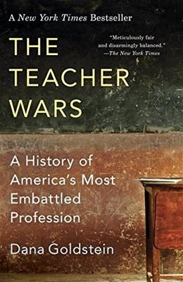 Teacher Wars: A History of Americas Most Embattled Profession, by Goldstein 9780345803627
