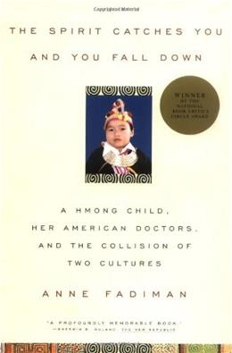 Spirit Catches You and You Fall Down: A Hmong Child, Her American Doctors, and the Collision of 2 Cultures, by Fadiman 9780374525644
