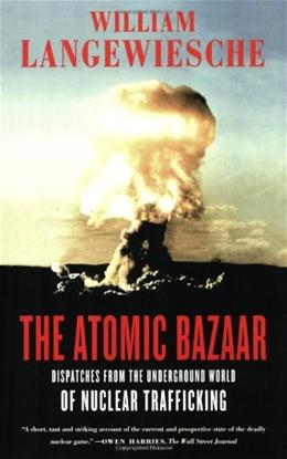 Atomic Bazaar: Dispatches from the Underground World of Nuclear Trafficking, by Langewiesche 9780374531324