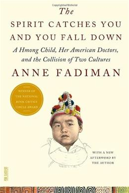 Spirit Catches You and You Fall Down: A Hmong Child, Her American Doctors, and the Collision of 2 Cultures, by Fadiman 9780374533403