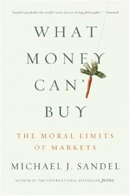 What Money Cant Buy: The Moral Limits of Markets, by Sandel 9780374533656