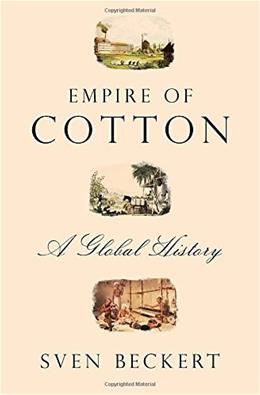 Empire of Cotton: A Global History, by Beckert 9780375414145