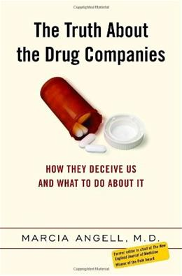 Truth About the Drug Companies: How They Deceive Us and What to Do About It, by Angell 9780375508462