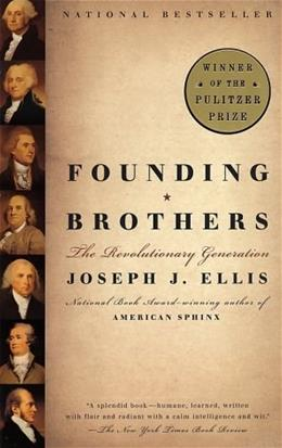 Founding Brothers: The Revolutionary Generation, by Ellis 9780375705243