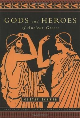 Gods and Heroes of Ancient Greece, by Schwab 9780375714467