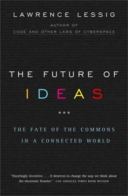 Future of Ideas: The Fate of the Commons in a Connected World, by Lessig 9780375726446