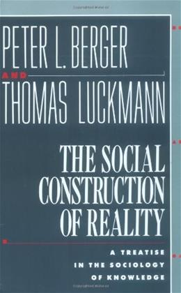 Social Construction of Reality: A Treatise in the Sociology of Knowledge, by Berger 9780385058988
