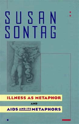 Illness As Metaphor and AIDS and Its Metaphors, by Sontag 9780385267052