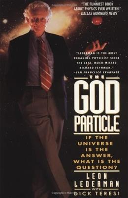 The God Particle: If the Universe Is the Answer, What Is the Question? REPRINT 9780385312110