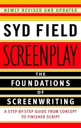 Screenplay: The Foundations of Screenwriting, by Field 9780385339032