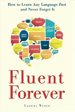 Fluent Forever: How to Learn Any Language Fast and Never Forget It 9780385348119