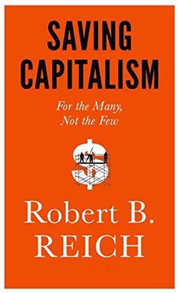 Saving Capitalism: For the Many, Not the Few 9780385350570