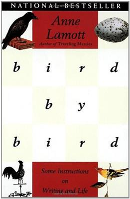 Bird by Bird: Some Instructions on Writing and Life, by Lamott 9780385480017