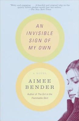 Invisible Sign of My Own: A Novel, by Bender 9780385492249