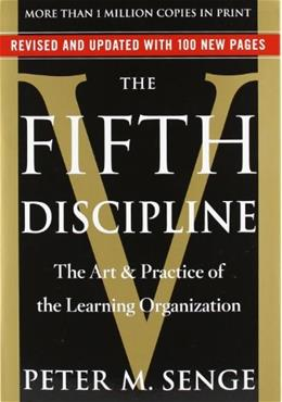5th Discipline: The Art and  Practice of the Learning Organization, by Senge 9780385517256