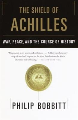 Shield of Achilles: War, Peace, and the Course of History, by Bobbitt 9780385721387