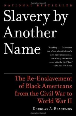 Slavery by Another Name: The Re Enslavement of Black Americans from the Civil War to World War 2, by Blackmon 9780385722704